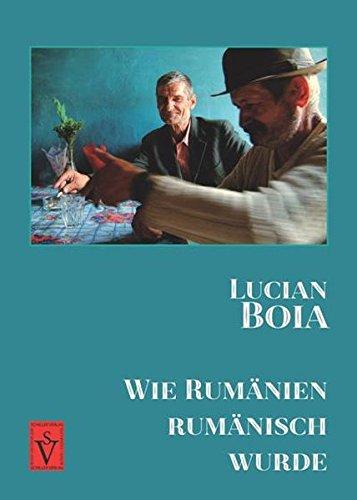 Wie Rumänien rumänisch wurde (Lucian Boia)