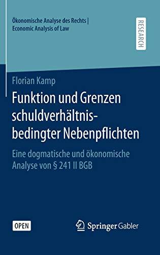 Funktion und Grenzen schuldverhältnisbedingter Nebenpflichten: Eine dogmatische und ökonomische Analyse von § 241 II BGB (Ökonomische Analyse des Rechts | Economic Analysis of Law)