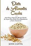 Dieta de Alimentos Crudos: Guía Paso a Paso Con Recetas Fáciles De Seguir Para Perder Peso Rápidamente y Comer Sanamente (Raw Food Diet Spanish Version) (3) (Dieta Saludable)