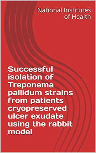 Successful isolation of Treponema pallidum strains from patients cryopreserved ulcer exudate using the rabbit model (English Edition)