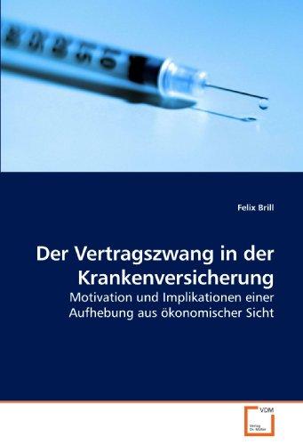 Der Vertragszwang in der Krankenversicherung: Motivation und Implikationen einer Aufhebung aus ökonomischer Sicht