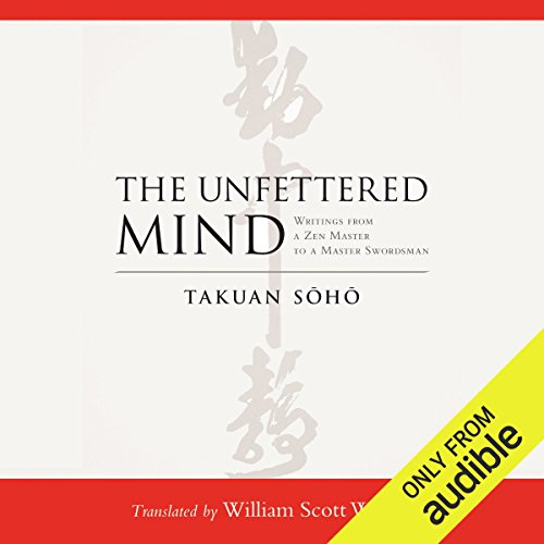 The Unfettered Mind     Writings from a Zen Master to a Master Swordsman              By:                                                                                                                                 Takuan Soho,                                                                                        William Scott Wilson (translator)                               Narrated by:                                                                                                                                 Roger Clark                      Length: 2 hrs and 38 mins     610 ratings     Overall 4.4