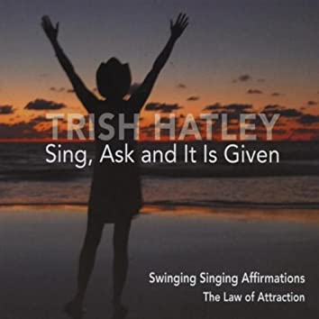 Sing, Ask and It Is Given