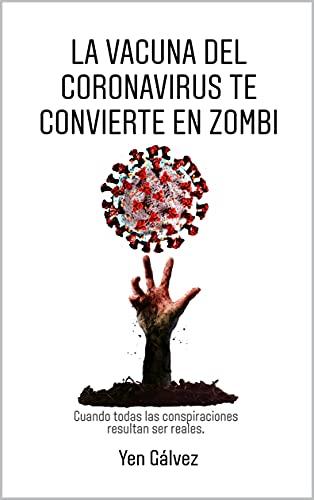 La vacuna del Coronavirus te convierte en zombi.: Cuando todas las conspiraciones resultan ser reales. (Spanish Edition)