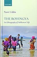 The Rohingya: An Ethnography of 'subhuman' Life