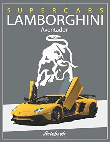 Supercars Lamborghini Aventador Notebook: A Super Car Lamborghini Book for Boys & Men Lined Lamborghini Journal Diary Composition Notebook Ruled for Writing (8.5