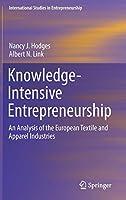 Knowledge-Intensive Entrepreneurship: An Analysis of the European Textile and Apparel Industries (International Studies in Entrepreneurship (39))