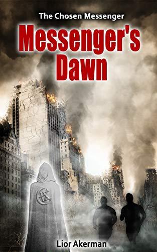 Messenger's Dawn: A Thriller (The Chosen Messenger Book 1) by [Lior Akerman]