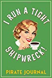 I Run A Tight Shipwreck, Pirate Journal: Green Coffee Drinking Girl Retro themed cover.  Blank Lined...