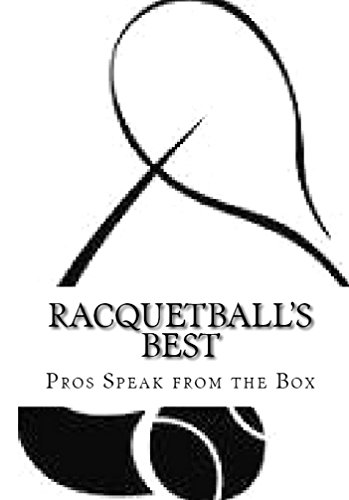 Racquetball\'s Best: Pros Speak from the Box (English Edition)