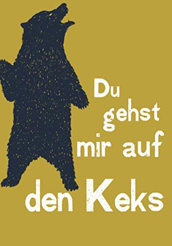 Du gehst mir auf den Keks: German notebook with funny German saying: 110 pages, lined notebook with a black bear cover