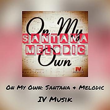 On My Own: Santana & Melodic
