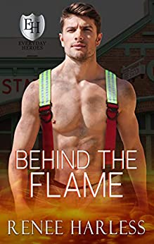 Behind the Flame: An Everyday Heroes World Book (The Everyday Heroes World) by [Renee Harless, KB Worlds]