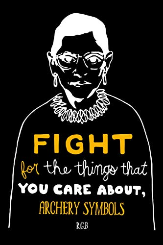 Fight for the Things That You Care About Archery symbols RBG: Notebook Lined Pages, 6.9 inches,120 Pages, White Paper Journal , notepad RBG Lover