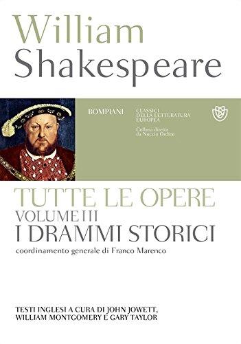 Tutte le opere. Testo inglese a fronte. I drammi storici (Vol. 3)