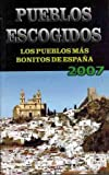 Pueblos Escogidos. Los Pueblos Mas Bonitos De Espana 2007 / Selected Towns. The Most Beautiful Towns of Spain 2007 (Spanish Edition)