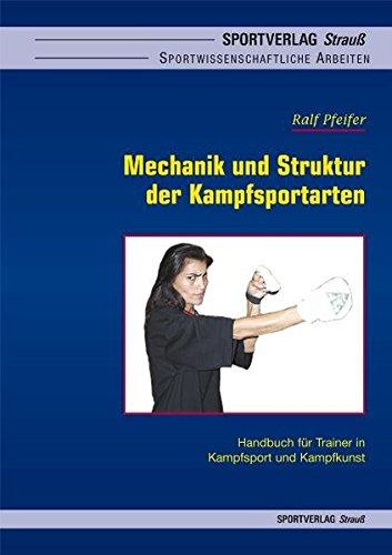 Mechanik und Struktur der Kampfsportarten: Handbuch für Trainer in Kampfsport und Kampfkunst (Sportwissenschaftliche Arbeiten)