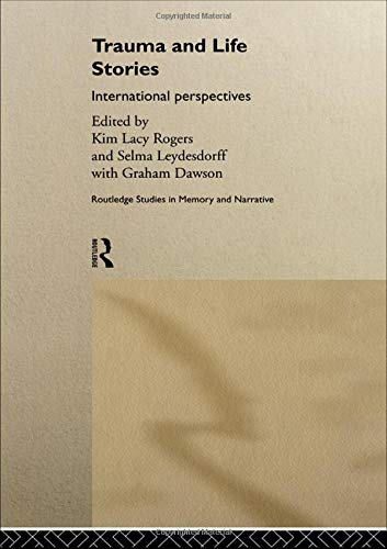 Trauma and Life Stories: International Perspectives (Memory and Narrative)