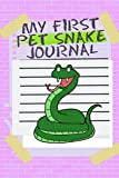 My First Pet Snake Journal: Kid-Friendly & Easy to Use, Daily Pet Snake Accessories Care Log Book to Look After All Your Pet Snake's Needs. Great For ... Tank Temperature, and Equipment Maintenance.