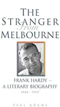 The Stranger from Melbourne: Frank Hardy-A Literary Biography 1944-1975