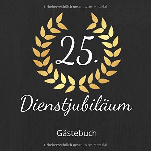 Dienstjubiläum Gästebuch: Erinnerungsbuch zum Eintragen von Glückwünschen zum 25 Jährigen Betriebsjubiläum - Mit Goldenem Kranz - 110 Seiten Größe 21cm x 21cm