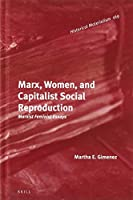 Marx, Women, and Capitalist Social Reproduction: Marxist-feminist Essays (Historical Materialism Book)