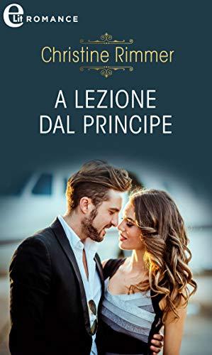 A lezione dal principe (eLit) (La Casata dei Bravo Vol. 6) di [Christine Rimmer]