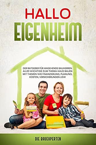 Hallo Eigenheim: Der Ratgeber für angehende Bauherren. Alles wichtige zum Thema Haus bauen mit Themen wie Finanzierung, Planung, Kosten, Verischerungen usw.