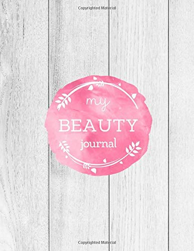 My Beauty Journal: Daily Routine Tracker Skin Care Makeup/ Facial, Hair Products Inventory Review Product Notebook