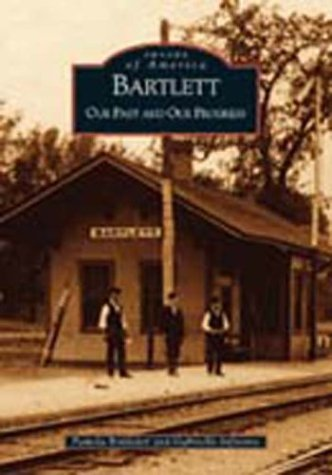 Bartlett: Our Past and Our Progress (IL) (Images of America)