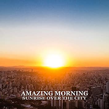 Amazing Morning - Sunrise Over the City: Morning Coffee Jazz, Chill Jazz, Mellow & Sensual Music