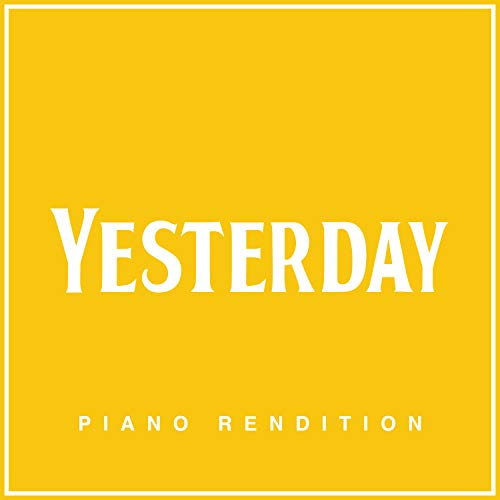 Yesterday - Piano Rendition