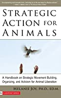 Strategic Action for Animals: A Handbook on Strategic Movement Building, Organizing, and Activism for Animal Liberation (Flashpoint)