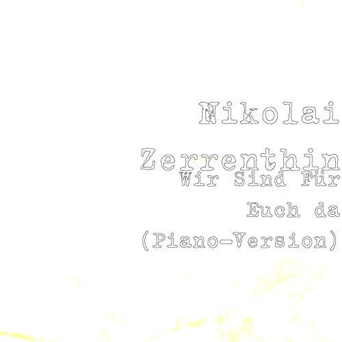 Wir Sind Fuer Euch da (Piano-Version)