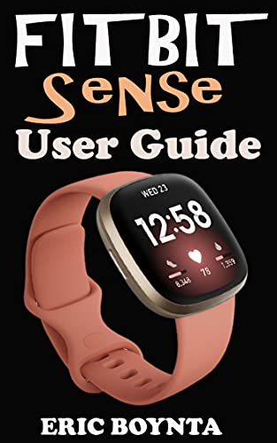 FitBit Sense User Guide: The Comprehensive Instruction Manual For Beginners And Seniors To Effectively Master And Setup The FitBit Sense Smartwatch Like ... Illustrative Pictures. (English Edition)