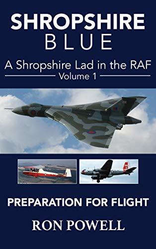 Shropshire Blue: A Shropshire Lad in the RAF, Volume 1, Preparation For Flight (English Edition)