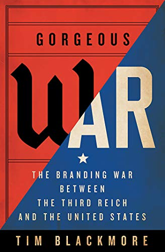 Gorgeous War: The Branding War between the Third Reich and the United States (English Edition)