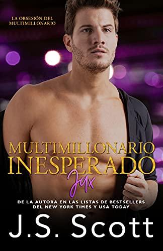 Multimillonario Inesperado ~ Jax (La Obsesión del Multimillonario nº 16)
