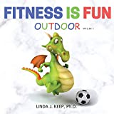FITNESS IS FUN OUTDOOR: Fitness and Physical Activity; Fun Games and Activities; Live for the Moment; Wellness; How to be Healthy; Motivation in ... Lifestyle; Living Healthier. (Dragon Series)