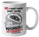 No, I Don't Know What You're Thinking. I'm Studying Psychology Not Telepathy. Funny Psychology...