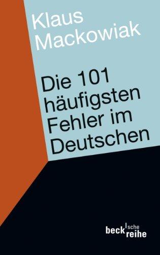 Die 101 häufigsten Fehler im Deutschen: und wie man sie vermeidet