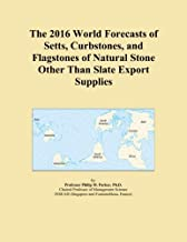 The 2016 World Forecasts of Setts, Curbstones, and Flagstones of Natural Stone Other Than Slate Export Supplies