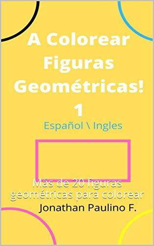 A Colorear figuras Geometricas : Más de 20 figuras geométricas para colorear (Spanish Edition)