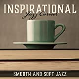Inspirational Jazz Corner – Smooth and Soft Swing Jazz Music for Inspiration, Cozy Time with Coffee and Book, Read and Chill Jazz