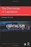 The Discourses of Capitalism (Language, Society and Political Economy)
