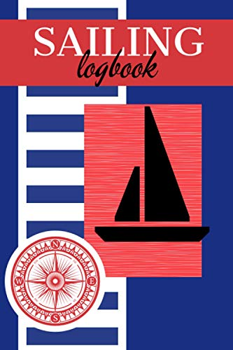 SAILING LOGBOOK - Boating Notebook to Record and Track Essential Cruising Information for Yachts & Boats: Personal Nautical Journal & Diary for ... & Boat Owners /Unique Maritime Notepad