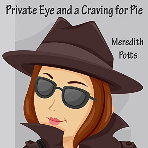 Private Eye and a Craving for Pie Audiobook By Meredith Potts cover art