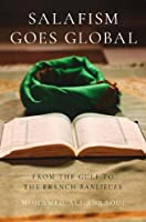 Salafism Goes Global: From the Gulf to the French Banlieues (Religion and Global Politics)