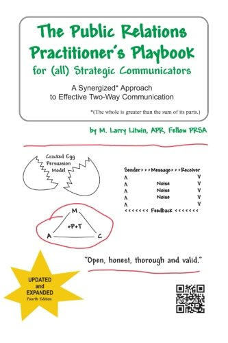 The Public Relations Practitioner's Playbook for (all) Strategic Communicators: A Synergized* Approach to Effective Two-Way Communication (*The whole is greater than the sum of its parts.)