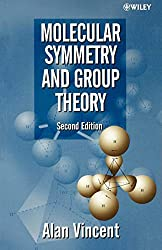 Molecular Symmetry and Group Theory : A Programmed Introduction to Chemical Applications, 2nd Edition: Alan Vincent
